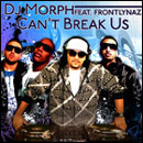 DJ Morph ft. Frontlynaz - Can't Break Us